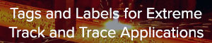 Extreme Track and Trace Tags and Labels for Metal Processing Factories and Foundries